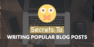 5 Secrets To Writing Popular Blog Posts