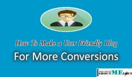 How To Make a User Friendly Blog For More Conversions