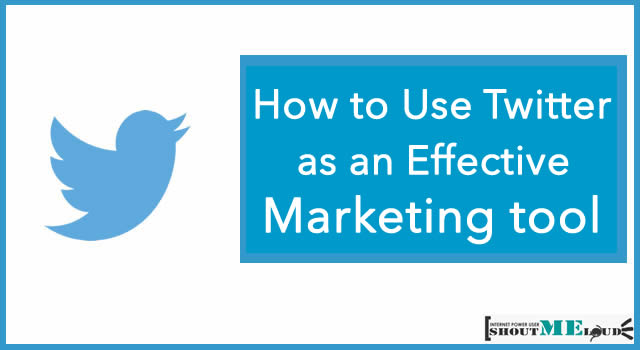 How to Use Twitter as an Effective Marketing tool
