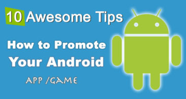 Useful Tips On How To Promote Your Android App/Game