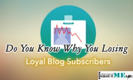 Do You Know Why You Losing Loyal Blog Subscribers?