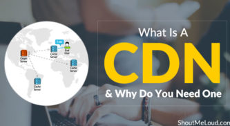 What Is A CDN and Why Do You Need One?