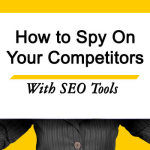 How To Spy On Your Online Competitors With SEO Tools