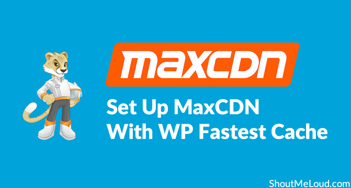 [Tutorial] Set Up MaxCDN On WordPress Using The Fastest Cache Plugin