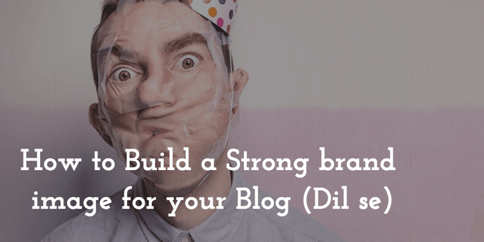 How to build strong blog brand image
