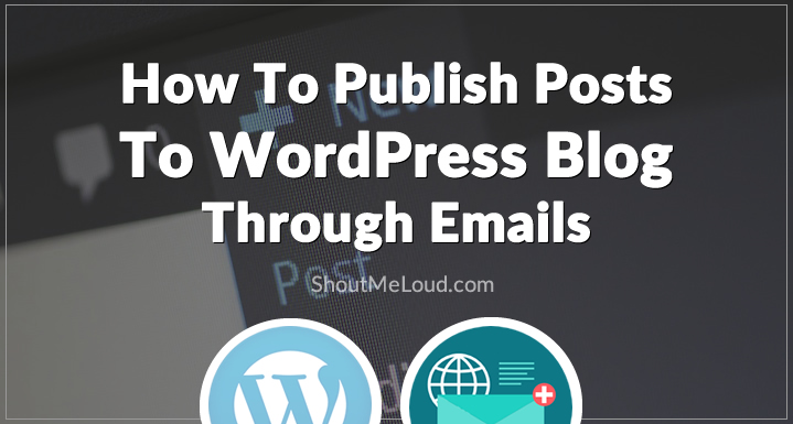 How To Publish Posts To WordPress Blog Through Emails