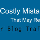 11 Costly Mistakes That May Reduce Your Blog Traffic