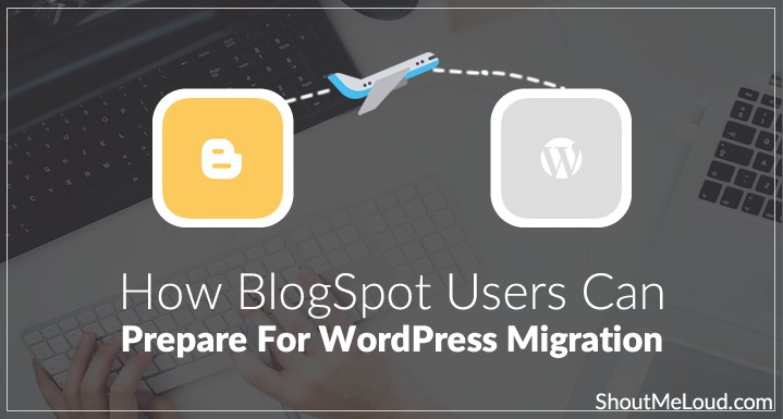 Want to Move from BlogSpot to WordPress? Here's what you need to do