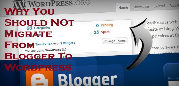 migration Why You Should Not Migrate From Blogger To Wordpress ?
