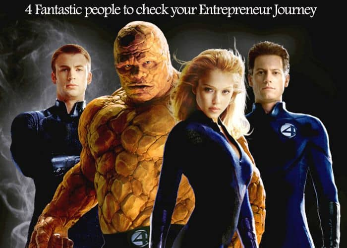 Fantastic 4 Four Fantastic people to check your Entrepreneur Journey