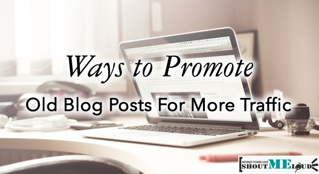 5 Quick & Smart Ways to Promote Old Posts from your Blog