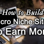 How to Build Micro Niche Sites to Earn More