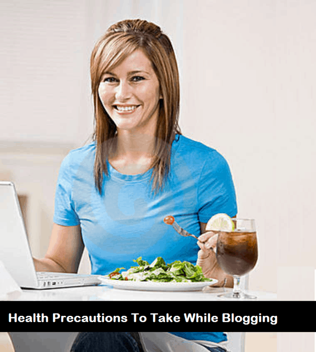 Health Precautions to take while Blogging Health Precautions to Take When Working From Home
