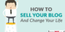 How to Sell Your Blog and Change Your Life