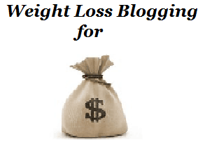 weight loss blogging How Weight Loss Blogging is Great Money Making Niche