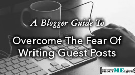 A Blogger Guide To Overcome The Fear Of Writing Guest Posts