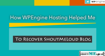 How WPEngine Hosting Helped Me To Recover ShoutMeLoud Blog