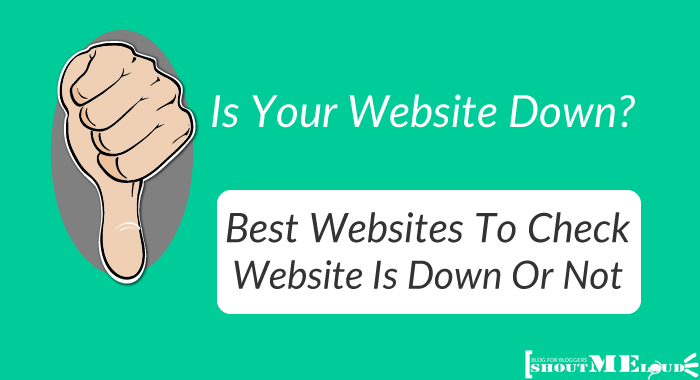 Is Your Blog Down? 3 Websites To Check WebSite Is Down Or Not