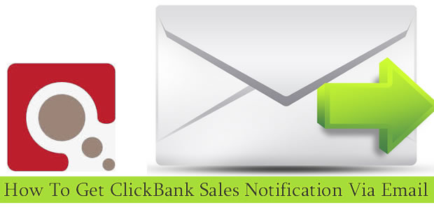 clickbank sales How To Get ClickBank Sales Notification Via Email