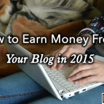 How to Earn Money From Your Blog in 2015