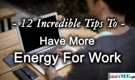 12 Incredible Tips To Have More Energy For Work