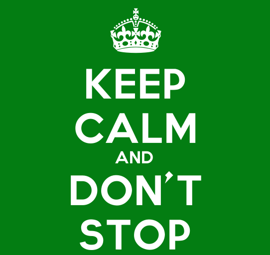 Keep Calm Dont stop now