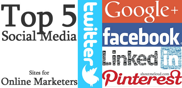 social media sites Top 5 Social Media Sites For Online Marketers & Bloggers