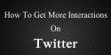 How-To-Get-More-Interactions-On-Twitter-chattypost.com