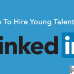 How To Use LinkedIn Like A Pro To Hire Young Talent