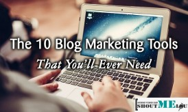 The 10 Blog Marketing Tools That You'll Ever Need