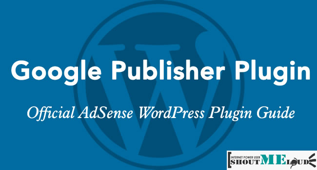 Blogger Guide To Setup Official Google AdSense WordPress Plugin