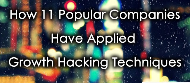 How 11 Popular Companies Have Applied Growth Hacking Techniques
