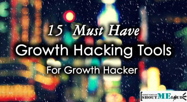 15 Growth Hacking Tools Every Growth Hacker Must Have