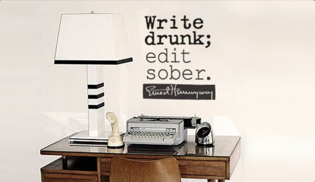 Write drunk edit sober 10 Things Creative Writing Can Teach You About Blogging Better