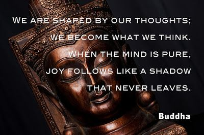 we are shaped by our thoughts we become what we think when the mind is pure joy follows like a shadow that never leaves buddha