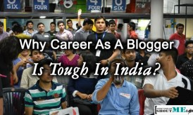 Why Career As A Blogger Is Tough In India?