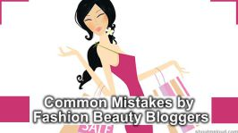 4 Blogging Blunders That Fashion & Beauty Bloggers Must Avoid