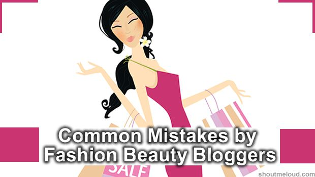 Mistakes by Fashion Beauty Bloggers 4 Blogging Blunders That Fashion & Beauty Bloggers Must Avoid