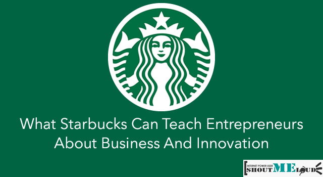 What Starbucks Can Teach Entrepreneurs About Business & Innovation
