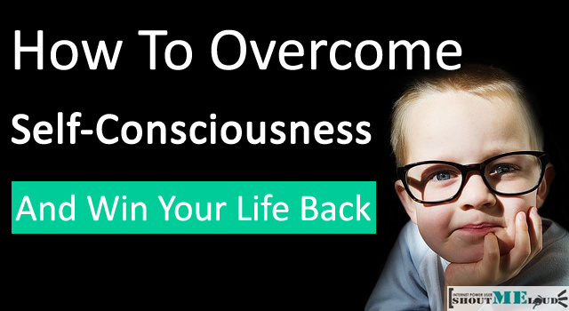 Overcome Self-Consciousness
