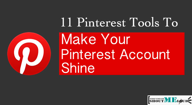 11 Pinterest Tools To Make Your Pinterest Account Shine