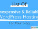 List of Inexpensive & Reliable WordPress Hosting For Your Blog
