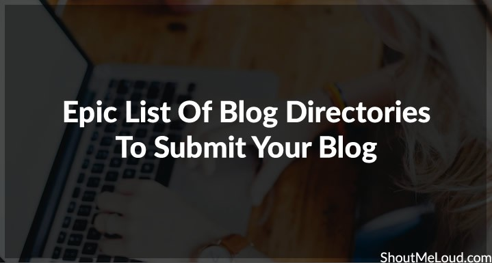 131+ Manually Verified Free Blog Directories To Submit Your Blog