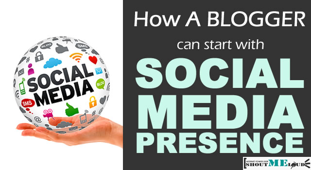How A Blogger Can Start With Social Media Presence