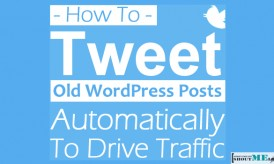 How To Tweet Old WordPress Posts Automatically To Drive Traffic