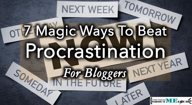 7 Magic Ways To Beat Procrastination For Bloggers