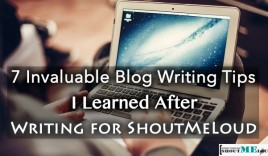 7 Invaluable Blog Writing Tips I Learned After Writing for ShoutMeLoud