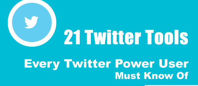 21 Twitter Tools That Every Twitter Power User Must Know Of