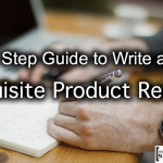 7 Step Guide to Write an Exquisite Product Review