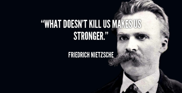 quote-Friedrich-Nietzsche-what-doesnt-kill-us-makes-us-stronger